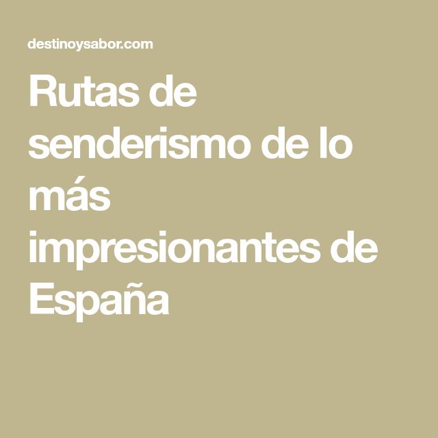 Las Rutas De Senderismo De Lo Más Impresionantes De España Rutas De Senderismo Senderismo España