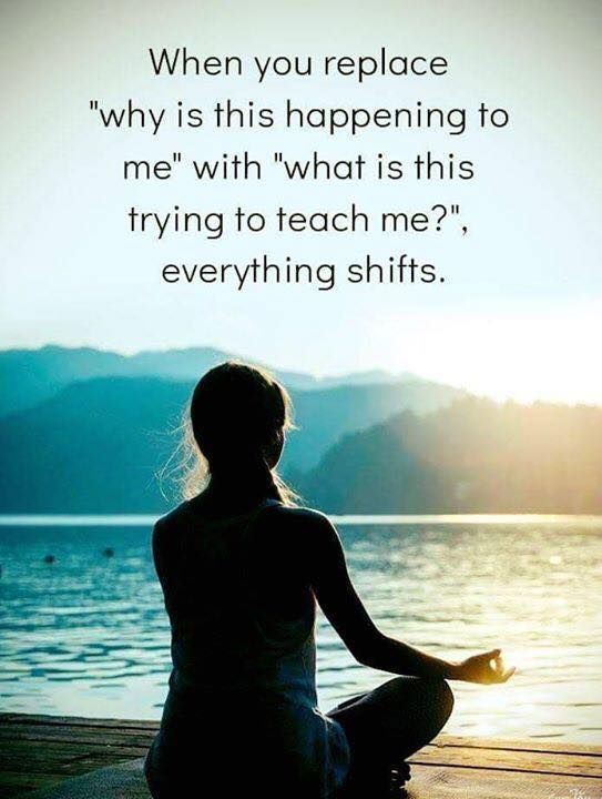 Inspirational Positive Quotes :When you replace why is this happening to me with what is this trying to teach m…