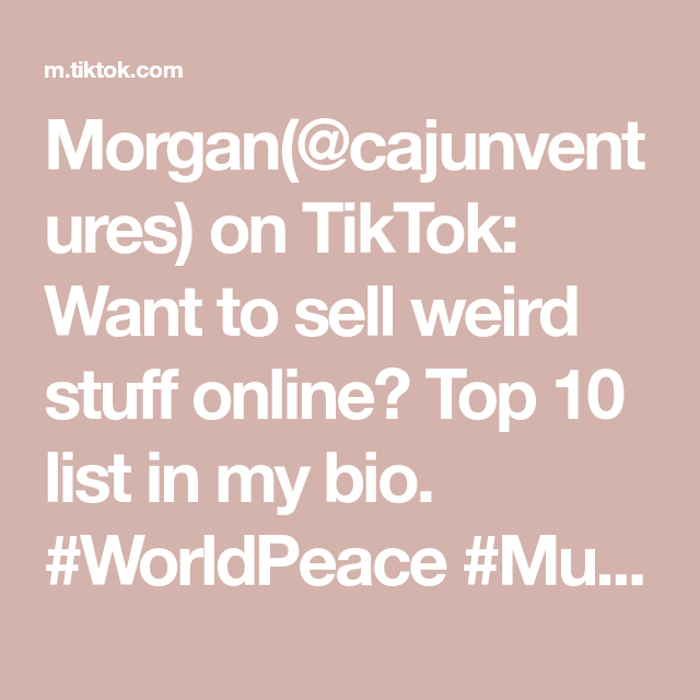 Morgan Cajunventures On Tiktok Want To Sell Weird Stuff Online Top 10 List In My Bio Worldpeace Musiclesson En Things To Sell Online Tops Music Lessons