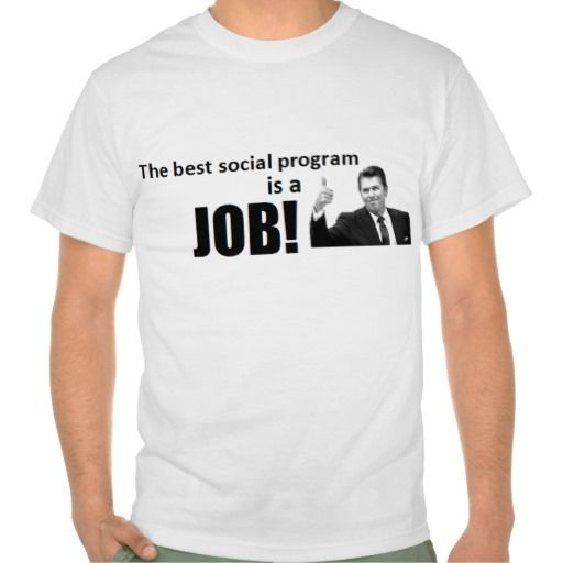 REAGAN: THE BEST SOCIAL PROGRAM IS A JOB TEE SHIRTS T Shirt, Hoodie Sweatshirt