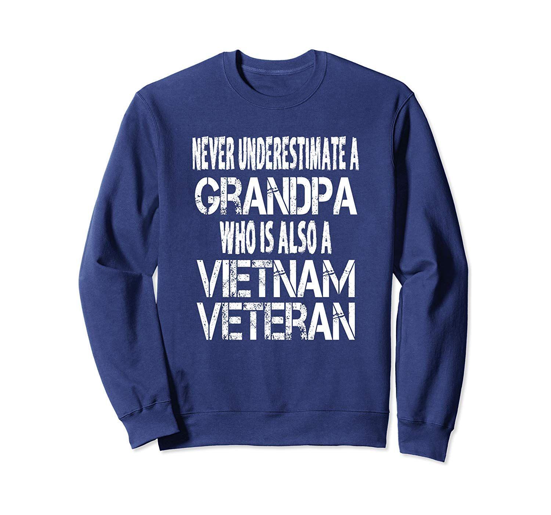 Never Underestimate A Grandpa Who Is Also A Vietnam Veteran Sweatshirt #grandpagifts