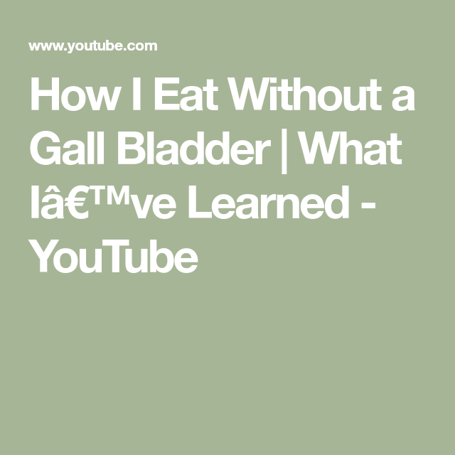 How I Eat Without a Gall Bladder | What I've Learned - YouTube #gallbladder How I Eat Without a Gall Bladder | What I've Learned - YouTube #gallbladder
