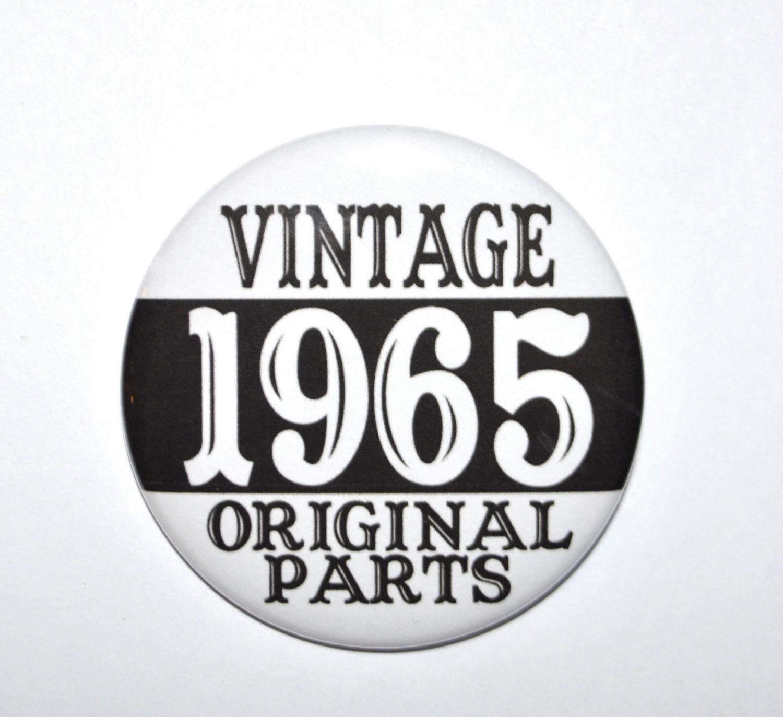 Vintage 1965 Original Parts 50 year old birthday party button 2 1 4