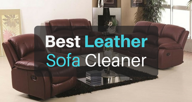 Leather Sofa Cleaner For Stress Free