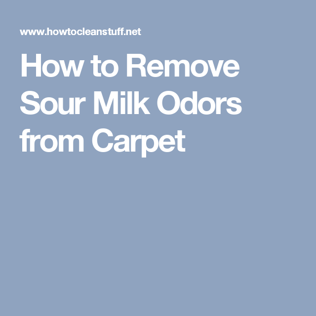 How to Remove Sour Milk Odors from Carpet