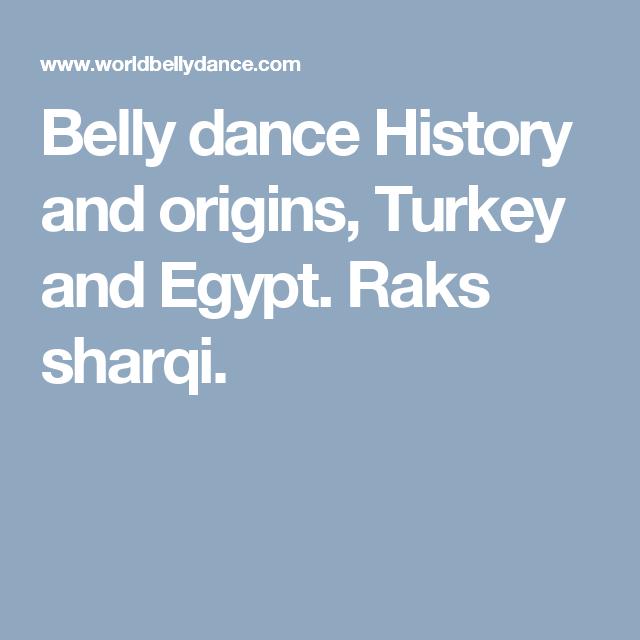 Belly dance History and origins, Turkey and Egypt. Raks sharqi.