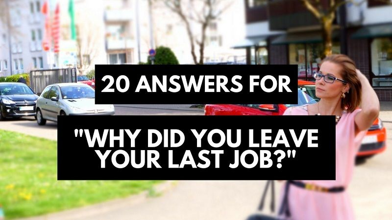 Best answers for why did you leave your last job 20