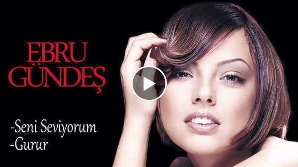 Ebru Gundes Seni Seviyorum Gurur Mix Seni Seviyorum Muzik Film