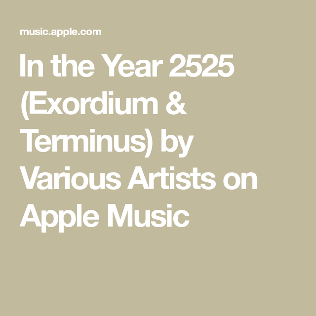 In the Year 2525 (Exordium & Terminus) by Various Artists on AppleMusic