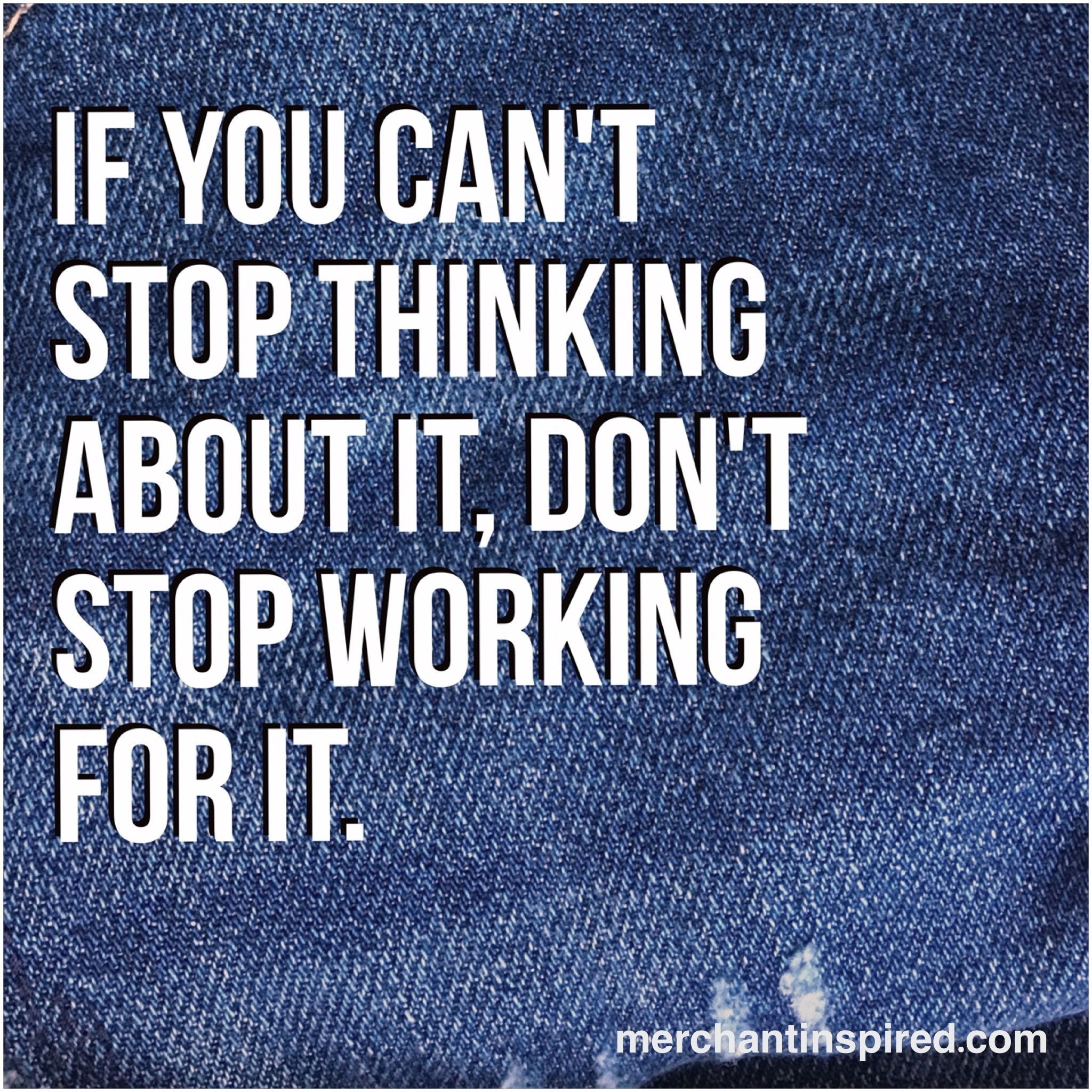 Motivation Quote Of The Day If You Cant Stop Thinking About It Don