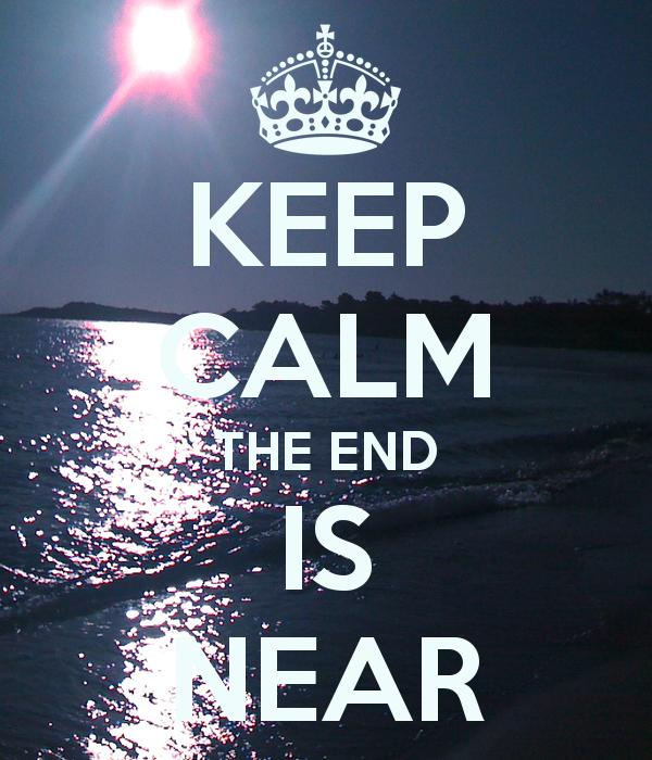 Keep Calm The End Is Near Keep Calm Group Board Pinterest