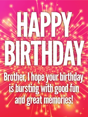 Stunning Happy Birthday Card For Brother Fireworks Make Any More Exciting Light Up Your Brothers With This That