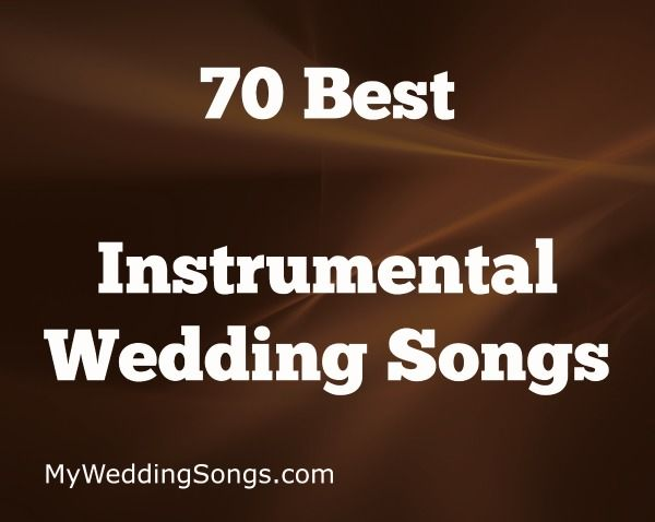 70 Best Instrumental Songs For A Classy Wedding My Wedding Songs Wedding Entrance Songs Entrance Songs Reception Entrance Songs