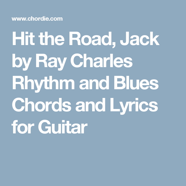 Hit the Road, Jack by Ray Charles Rhythm and Blues Chords and Lyrics ...