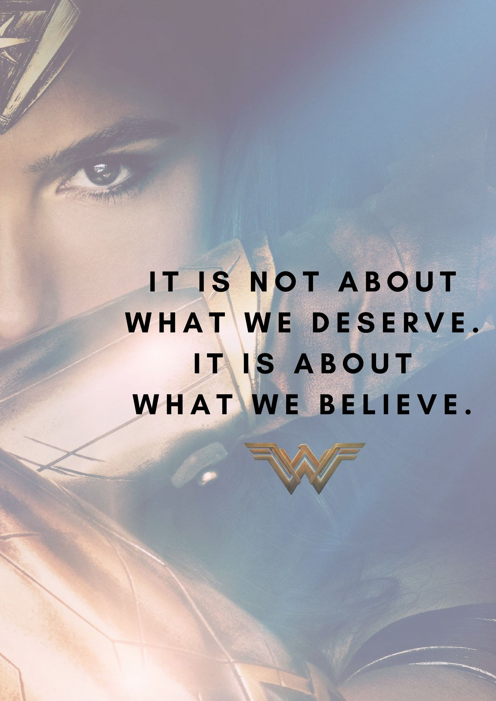 Photo of It is not about what we deserve. It is about what we believe. Wonder Woman quote…