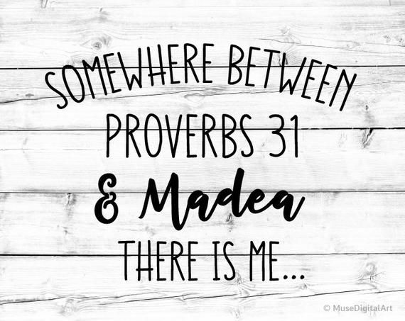Download Somewhere between Proverbs 31 and Madea There is Me Svg ...