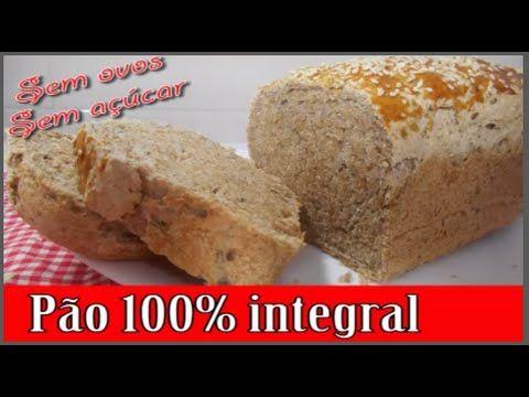PÃO 100% INTEGRAL (sem açúcar - sem ovos) - FÁCIL!!! - YouTube