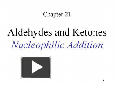 Chapter 21 Aldehydes and Ketones Nucleophilic Addition