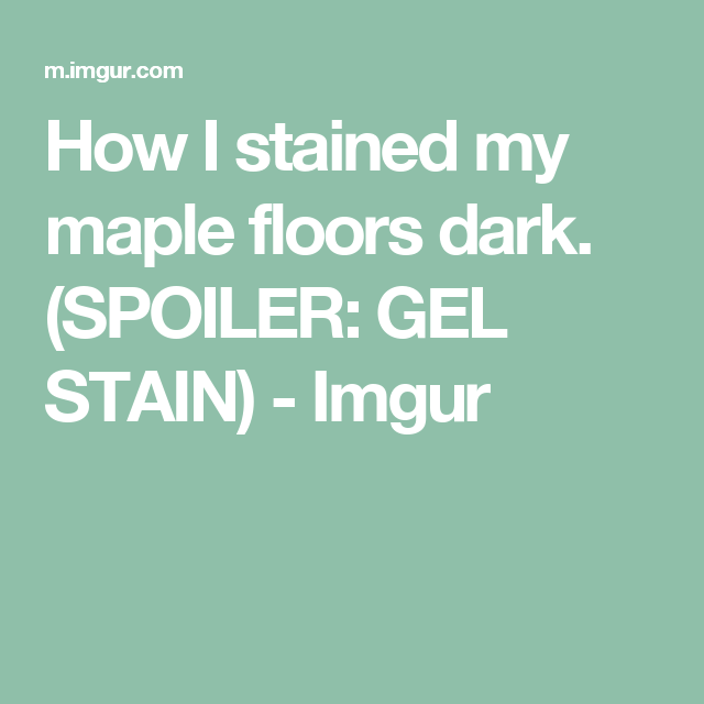 How I Stained My Maple Floors Dark Spoiler Gel Stain Imgur