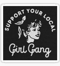 Support Your Local Girl Gang Stickers