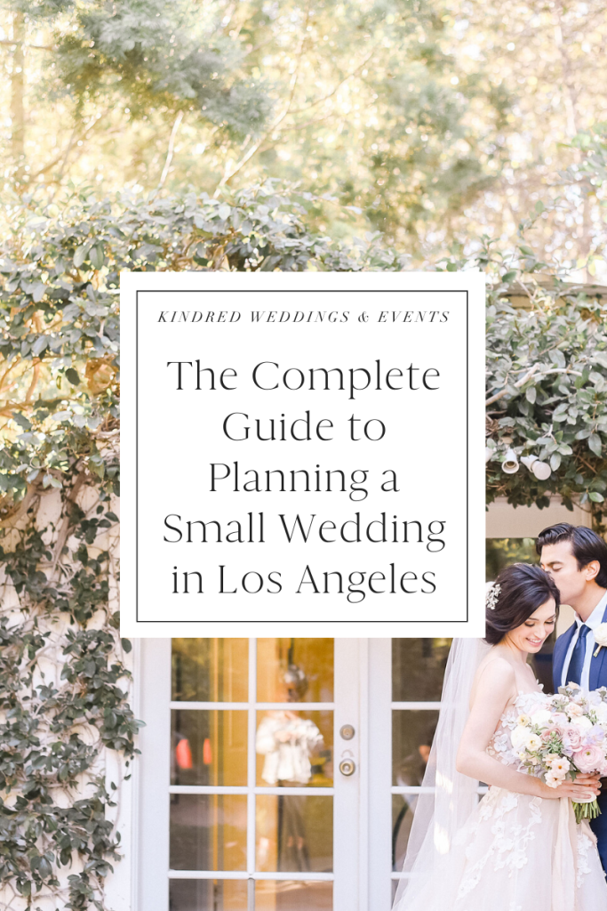 The Complete Guide To Planning A Small Wedding In Los Angeles Kindredweddingsandevents Com In 2020 Small Wedding Planning A Small Wedding Smallest Wedding Venue