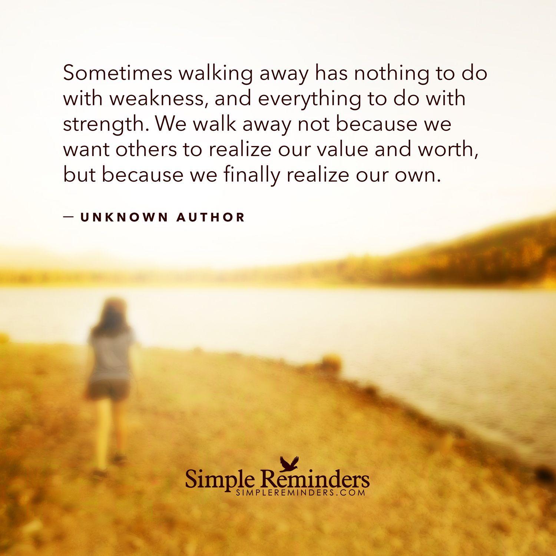 Por vezes afastares-te não tem nada que ver com fraqueza, e tudo que ver com força. Podemos afastarmo-nos não porque queremos que os outros percebam o nosso valor e mérito, mas porque finalmente nós percebemos o nosso próprio valor.