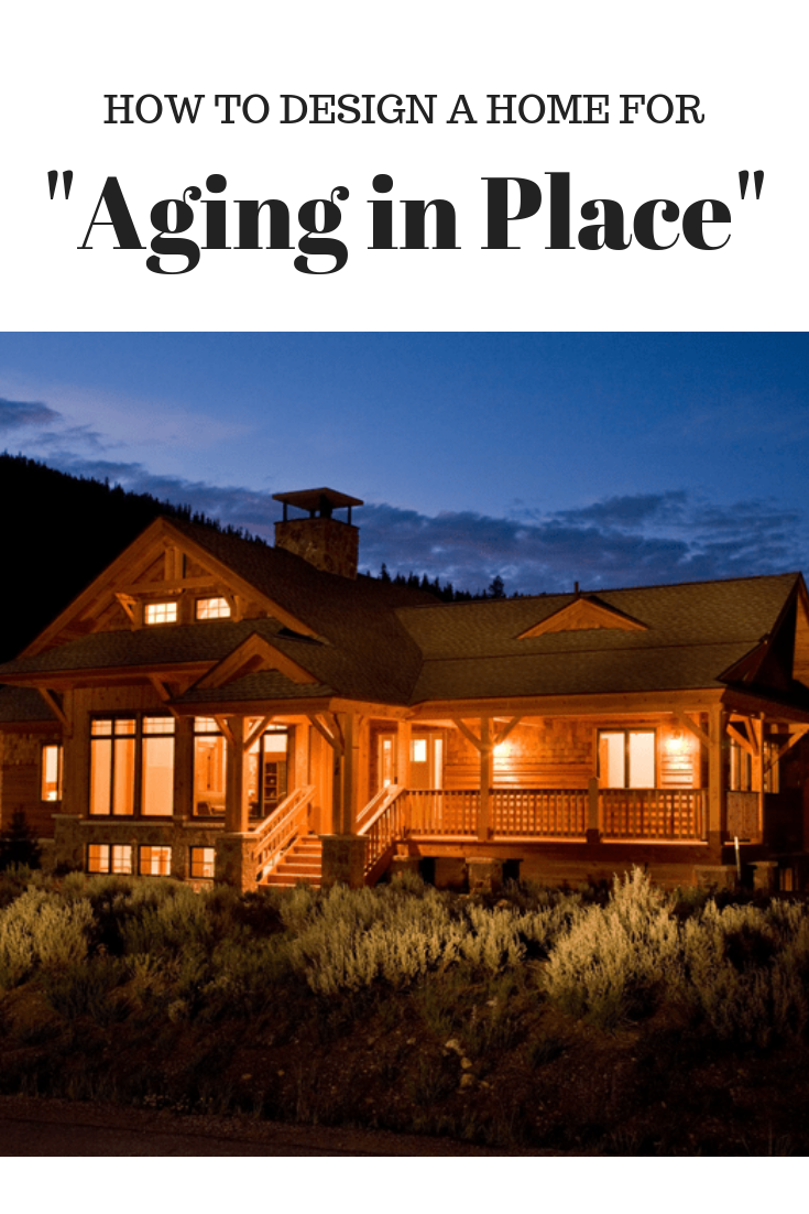 How To Design A Home For Aging In Place Woodhouse The Timber Frame Company Aging In Place Timber Frame Design