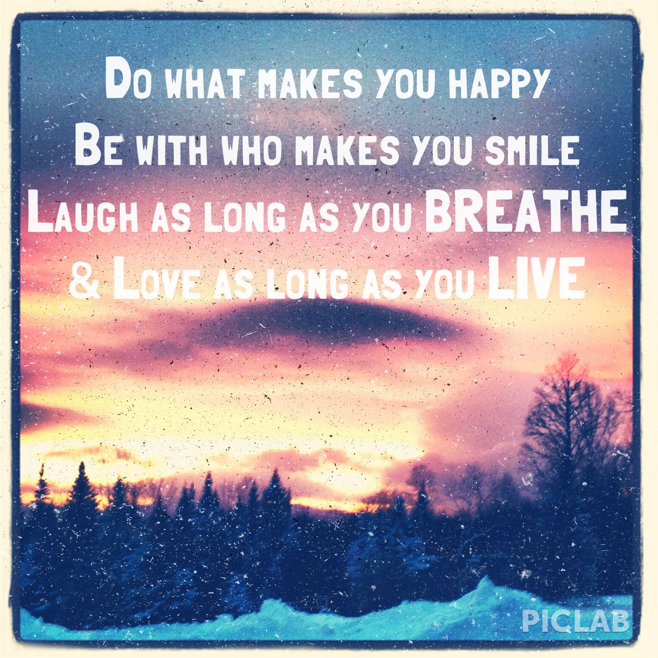 Smile Laugh Love Quotes Do What Makes You Happy Be With Who Makes You Smilelaugh As