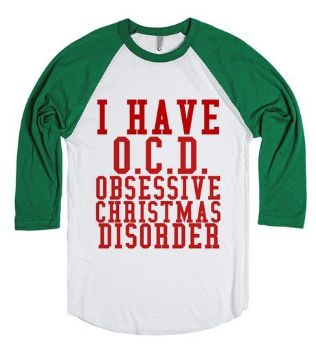 I HAVE O.C.D. OBSESSIVE CHRISTMAS DISORDER