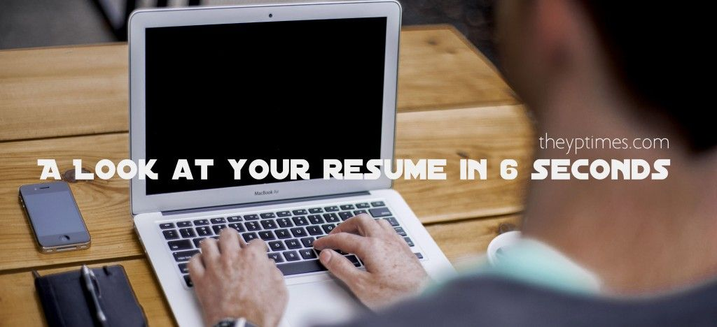 A Look at Your Resume in 6 Seconds - The Young Professional Times