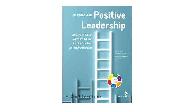Positive Leadership Die Funf Schlussel Zur High Performance In 2020 Positiv Positive Psychologie Lebenslanges Lernen
