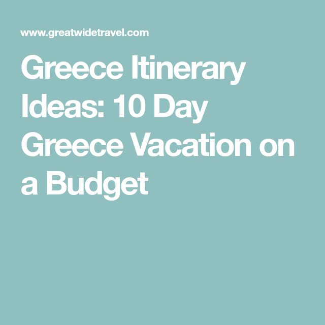 Greece Itinerary Ideas: 10 Day Greece Vacation on a Budget
