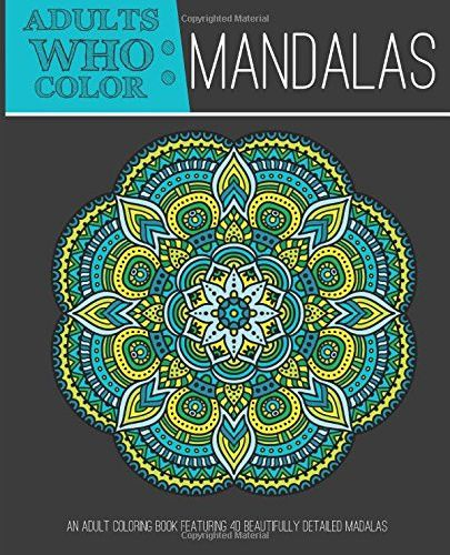 Immerse Yourself In The Beauty Of Mandalas Adults Who Color Features Beautifully Detailed That Help Conjure Healing Benefits This
