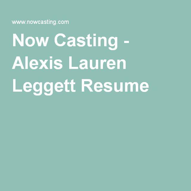 Now Casting - Alexis Lauren Leggett Resume Actors Actresses - resume for actors