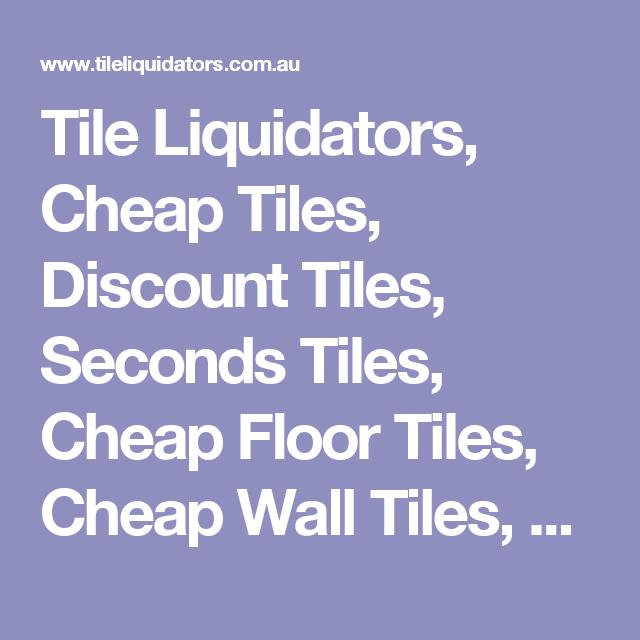 Tile Liquidators Cheap Tiles Discount Tiles Seconds Tiles Cheap