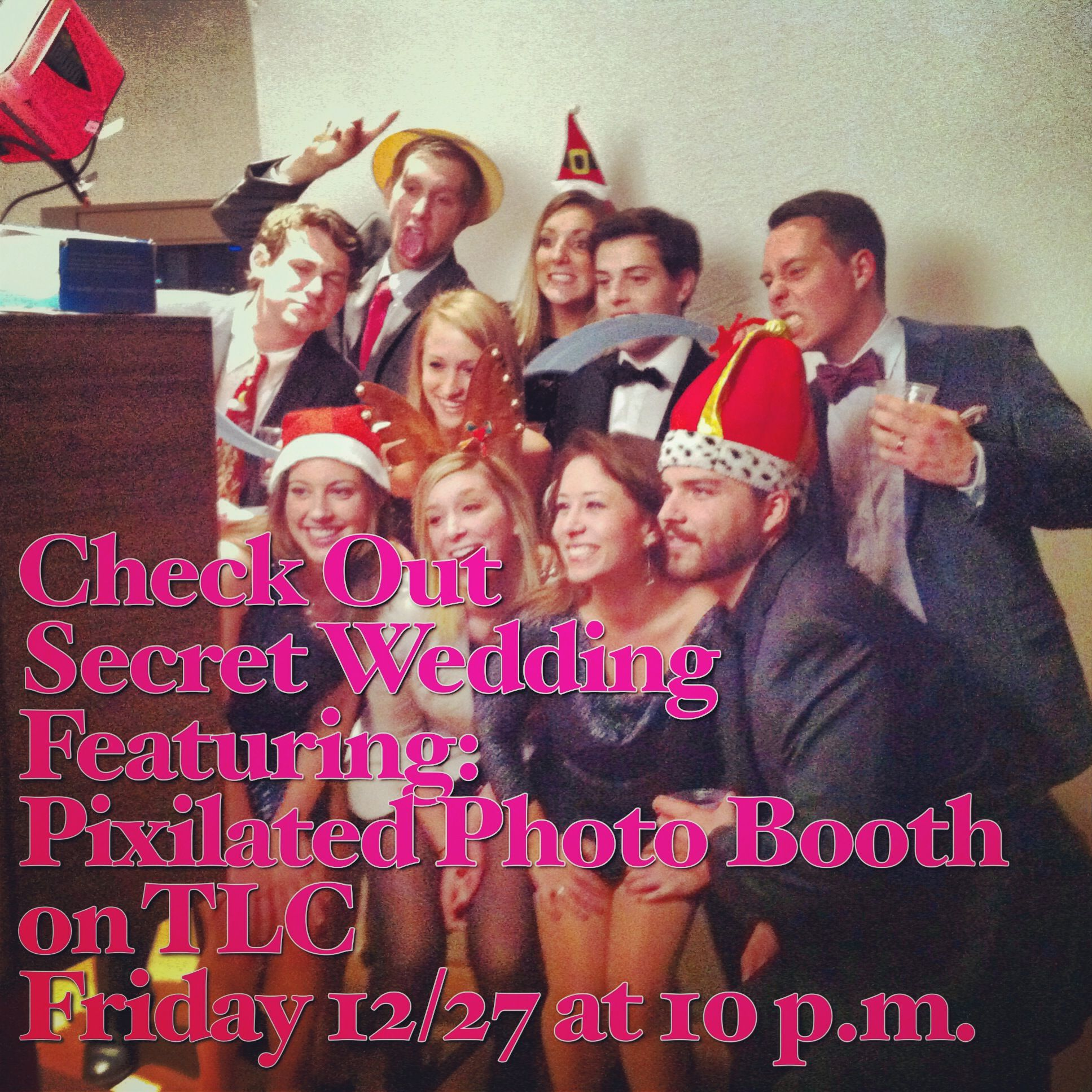 """Pin Me! Check out Pixilated Photo Booth on the Hit New TLC Wedding Show """"Secret Wedding"""" airing this Friday 12/27 at 10pm est. www.PixilatedPhotoBooth.com #tlc #wedding #photobooth #getpixilated #webringfun #secretwedding"""