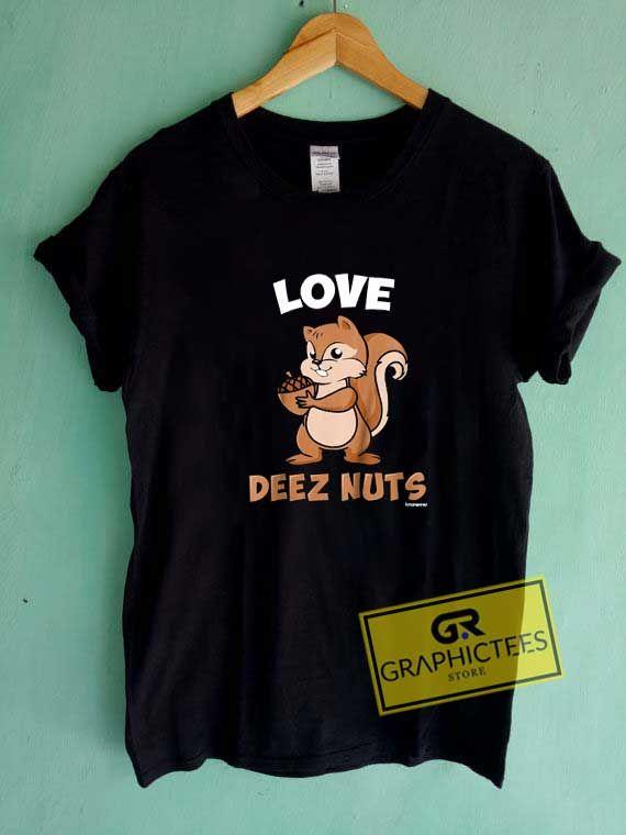 Love Deez Nuts Graphic Tee Shirts