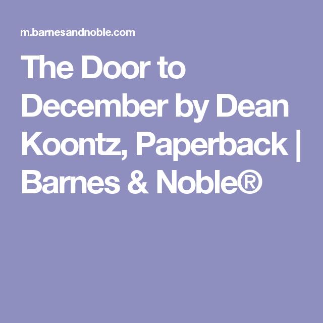 The Door To December By Dean Koontz Paperback Barnes Noble Dean Koontz Paperbacks Barnes And Noble