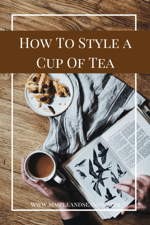 How To Style a Cup Of Tea - Instagram styling, Instagram tips, styling tips, styling advice, Instagram photography tips, styling tea for Instagram