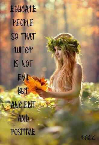 "educate people so that ""witch"" is not evil but ancient and positive. Where there is love of all living beings and all created..You will find my heart."