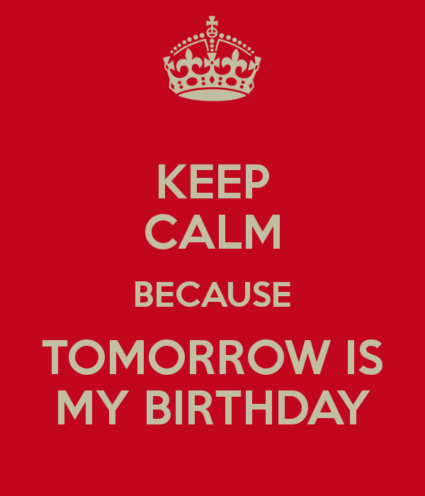 Yayuh Tomorrow Is My Birthday And I M So Excited I Love When My