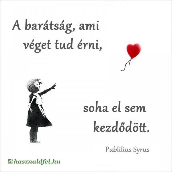 barátról szóló idézetek Publilius Syrus idézet a barátság végéről. A kép forrása: Használd