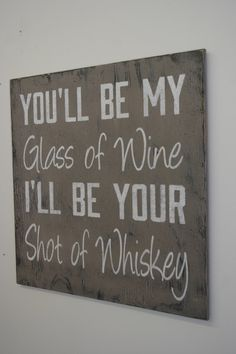 Wood Signs Home Decor You'll Be My Glass Of Wine Blake Shelton Song Distressed Wood Sign