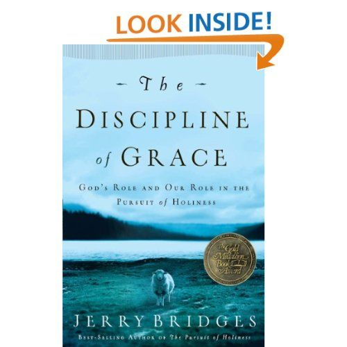 The discipline of grace gods role and our role in the pursuit of the discipline of grace gods role and our role in the pursuit of holiness by jerry bridgesis book was life changing for me fandeluxe Images