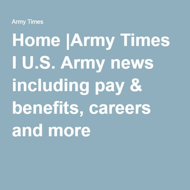 Home |Army Times I U.S. Army news including pay & benefits, careers and more