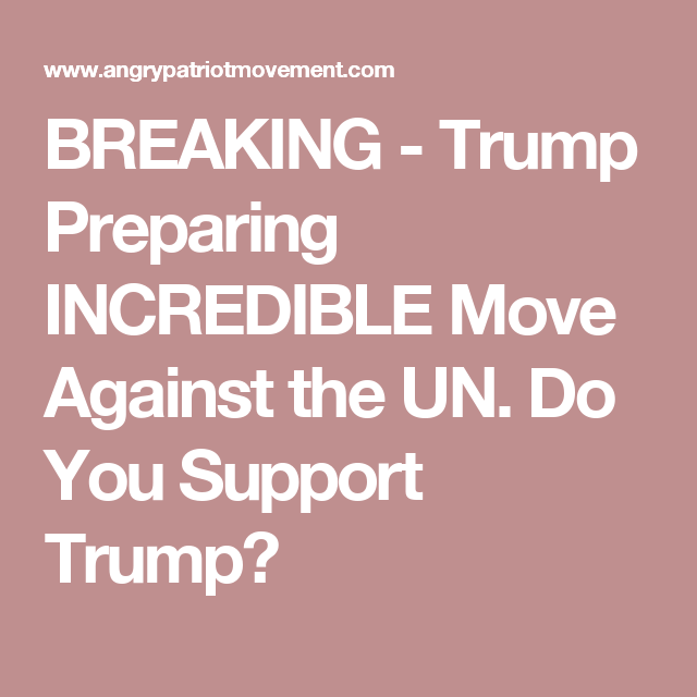 BREAKING - Trump Preparing INCREDIBLE Move Against the UN. Do You Support Trump?