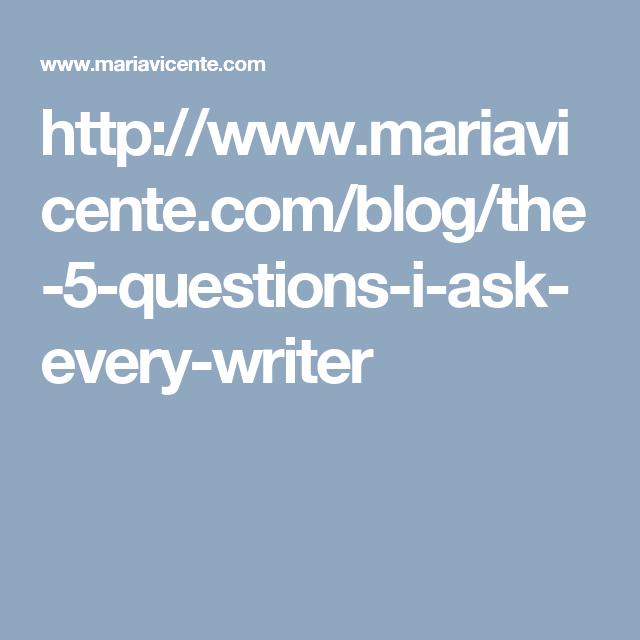 http://www.mariavicente.com/blog/the-5-questions-i-ask-every-writer