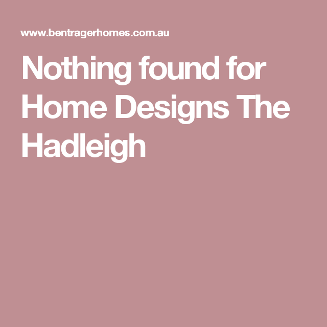 Nothing found for Home Designs The Hadleigh
