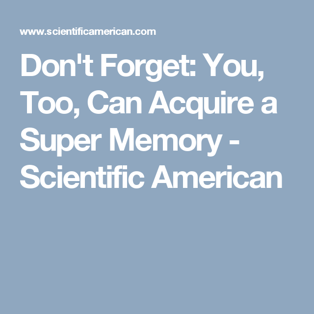 Don\'t Forget: You, Too, Can Acquire a Super Memory - Scientific ...