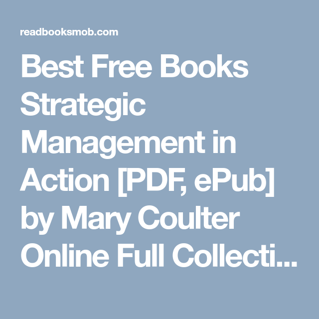 Best Free Books Strategic Management In Action Pdf Epub By Mary Coulter Online Full Collection Click Visit Button To Access F Free Ebooks Ebook Free Books